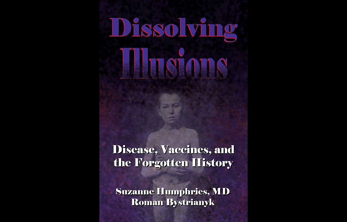Dissolving Illusions: Disease, Vaccines, & the Forgotten History